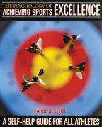 The Psychology of Achieving Sports Excellence: A Self-Help Guide for All Athletes