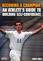 Becoming a Champion: An Athlete's Guide to Building Self-Confidence