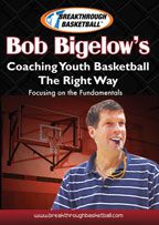 Bob Bigelow's Coaching Youth Basketball The Right Way - Focusing on the Fundamentals